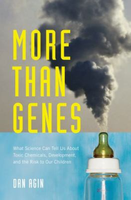 More Than Genes: What Science Can Tell Us about Toxic Chemicals, Development, and the Risk to Our Children 9780195381504