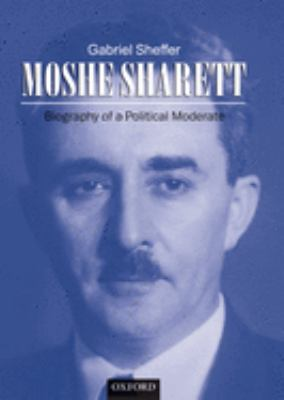 Moshe Sharett: Biography of a Political Moderate 9780198279945