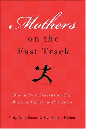 Mothers on the Fast Track: How a Generation Can Balance Family and Careers 9780195373691