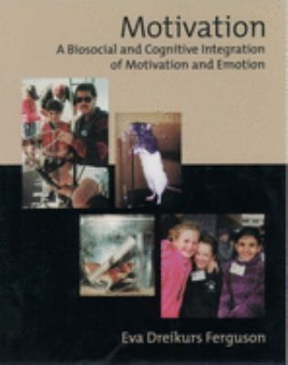 Motivation: A Biosocial and Cognitive Integration of Motivation and Emotion 9780195068665