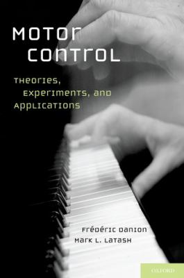 Motor Control: Theories, Experiments, and Applications 9780195395273