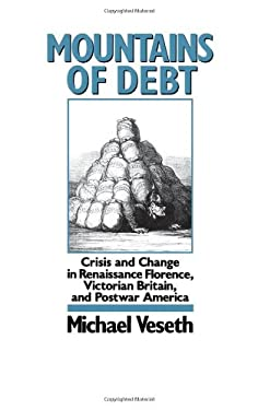 Mountains of Debt: Crisis and Change in Renaissance Florence, Victorian Britain, and Postwar America 9780195064209
