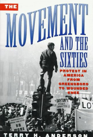 Movement and the Sixties: Protest in America from Greensboro to Wounded Knee 9780195074093