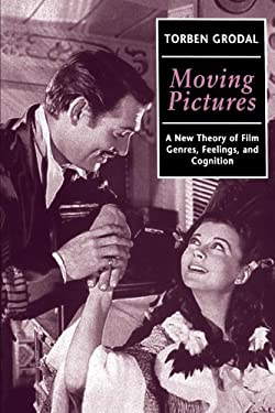 Moving Pictures: A New Theory of Film Genres, Feelings, and Cognition 9780198159834