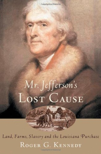Mr. Jefferson's Lost Cause: Land, Farmers, Slavery, and the Louisiana Purchase 9780195153477