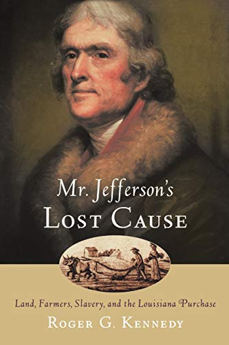 Mr. Jefferson's Lost Cause: Land, Farmers, Slavery, and the Louisiana Purchase 9780195176070