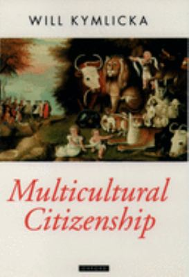 Multicultural Citizenship: A Liberal Theory of Minority Rights 9780198290919