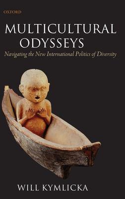 Multicultural Odysseys: Navigating the New International Politics of Diversity 9780199280407
