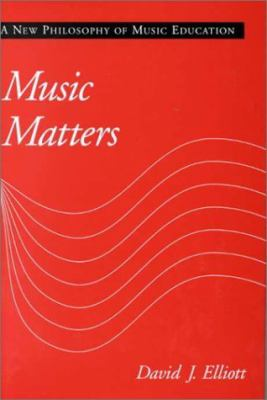 Music Matters: A New Philosophy of Music Education 9780195091717