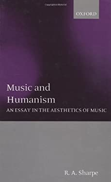 Music and Humanism: An Essay in the Aesthetics of Music 9780198238850