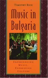 Music in Bulgaria: Experiencing Music, Expressing Culture [With CD]