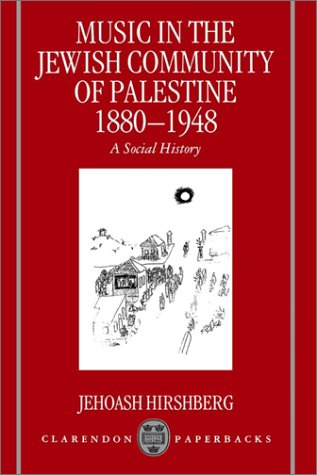 Music in the Jewish Community of Palestine 1880-1948: A Social History 9780198166511