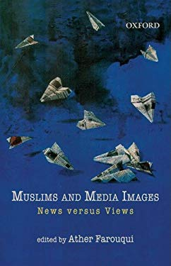 Muslims and Media Images: News Versus Views 9780195694956