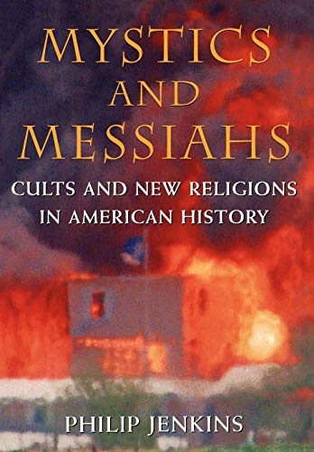 Mystics & Messiahs: Cults and New Religions in American History 9780195127447