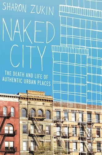 Naked City: The Death and Life of Authentic Urban Places 9780199794461