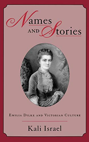 Names and Stories: Emilia Dilke and Victorian Culture 9780195122756