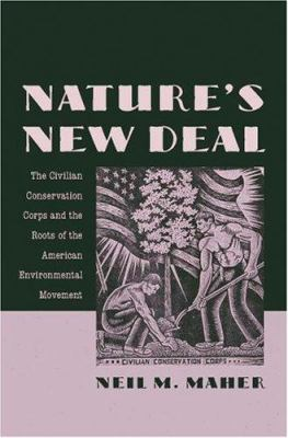 Nature's New Deal: The Civilian Conservation Corps and the Roots of the American Environmental Movement 9780195306019