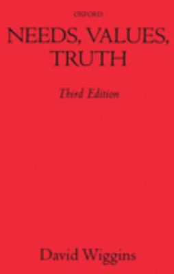 Needs, Values, Truth: Essays in the Philosophy of Value 9780198237198