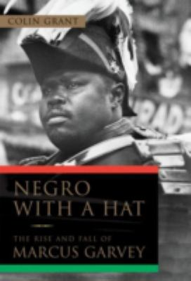 Negro with a Hat: The Rise and Fall of Marcus Garvey 9780195367942