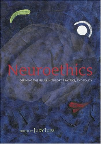 Neuroethics: Defining the Issues in Theory, Practice and Policy 9780198567219