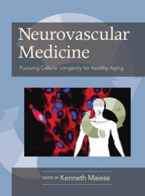 Neurovascular Medicine Pursuing Cellular Longevity for Healthy Aging 9780195326697