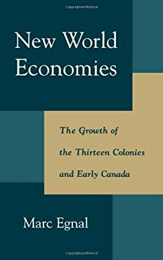 New World Economies: The Growth of the Thirteen Colonies and Early Canada 9780195114829