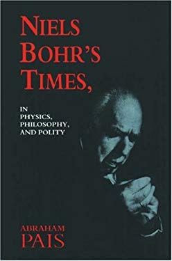 Niels Bohr's Times : In Physics, Philosophy, and Polity