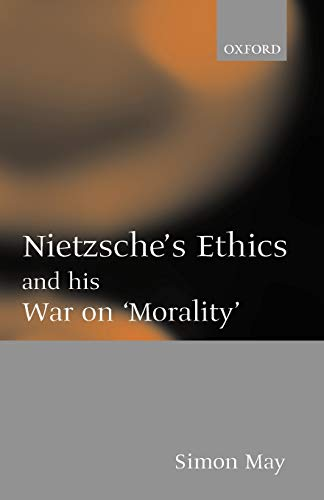 Nietzsche's Ethics and His War on 'Morality' 9780199253067