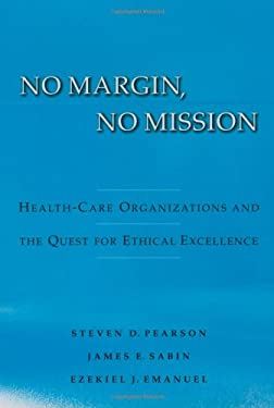 No Margin, No Mission: Health Care Organizations and the Quest for Ethical Excellence 9780195158960