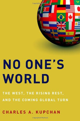 No One's World: The West, the Rising Rest, and the Coming Global Turn 9780199739394