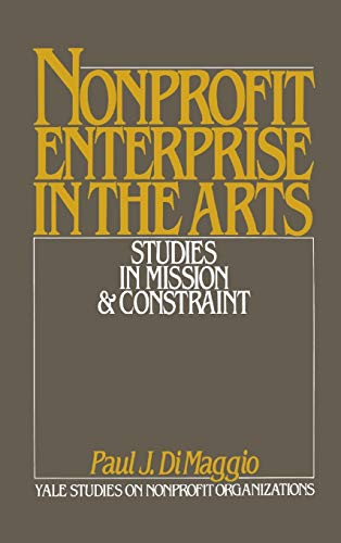 Nonprofit Enterprise in the Arts: Studies in Mission & Constraint 9780195040630