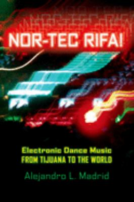 Nor-Tec Rifa! Electronic Dance Music from Tijuana to the World