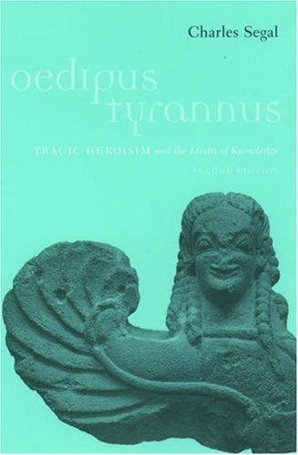 Oedipus Tyrannus: Tragic Heroism and the Limits of Knowledge 9780195133219