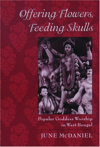 Offering Flowers, Feeding Skulls: Popular Goddess Worship in West Bengal 9780195167917