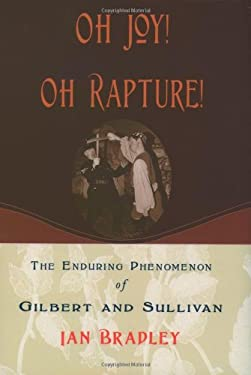 Oh Joy! Oh Rapture!: The Enduring Phenomenon of Gilbert and Sullivan 9780195167009