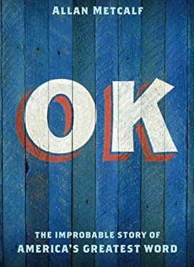 OK: The Improbable Story of America's Greatest Word 9780199892532