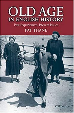 Old Age in English History: Past Experiences, Present Issues 9780198203827