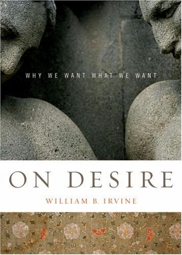 On Desire: Why We Want What We Want 9780195327076