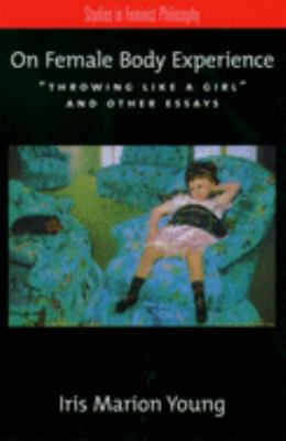 On Female Body Experience: Throwing Like a Girl and Other Essays 9780195161939
