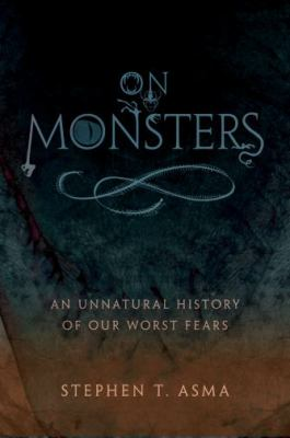 On Monsters: An Unnatural History of Our Worst Fears 9780195336160