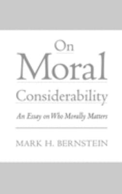 On Moral Considerability: An Essay on Who Morally Matters 9780195123913