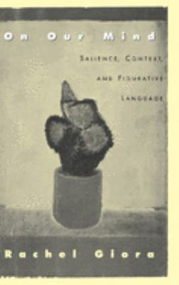 On Our Mind: Salience, Context, and Figurative Language 9780195136166