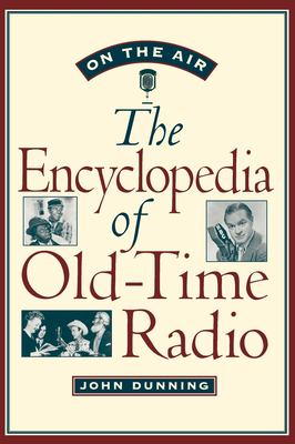 On the Air: The Encyclopedia of Old-Time Radio 9780195076783