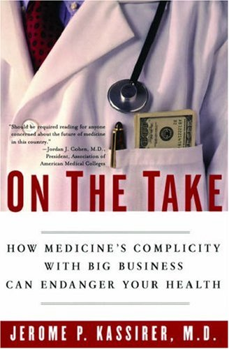 On the Take: How Medicine's Complicity with Big Business Can Endanger Your Health 9780195300048