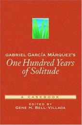 Gabriel Garc A M Rquez's One Hundred Years of Solitude: A Casebook