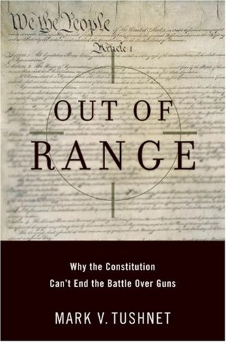 Out of Range: Why the Constitution Can't End the Battle Over Guns 9780195304244