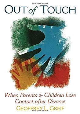 Out of Touch: When Parents & Children Lose Contact After Divorce 9780195095357
