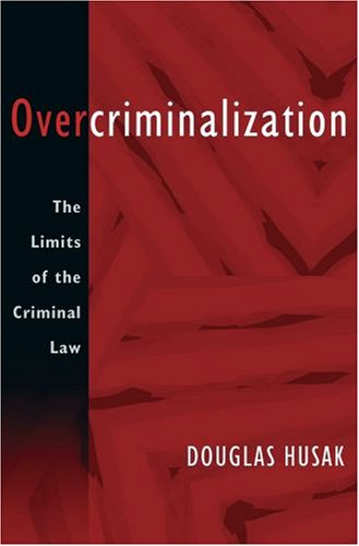 Overcriminalization: The Limits of the Criminal Law 9780195328714