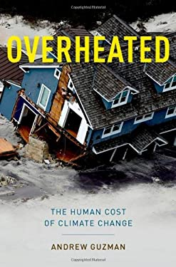 Overheated: How Climate Change Will Cause Floods, Famine, War, and Disease 9780199933877