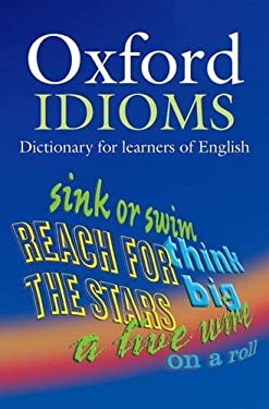 Oxford Idioms Dictionary for Learners of English 9780194317238